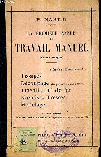 LA PREMIERE ANNEE DE TRAVAIL MANUEL (COURS MOYEN) / TISSAGES - DECOUPAGES DU PAPIER ET DU CARTON - TRAVAIL DU FIL DE FER - NOEUDS ET TRESSES - MODELAGE - 12E EDITION.