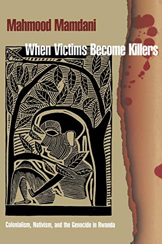 When Victims Become Killers - Colonialism, Nativism, and the Genocide in Rwanda