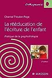 La rééducation de l'écriture de l'enfant - Pratique de la graphothérapie