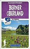 Wanderführer Schweiz Berner Oberland: Mit 70 Touren und Outdoor App (Kümmerly+Frey Freizeitbücher) -