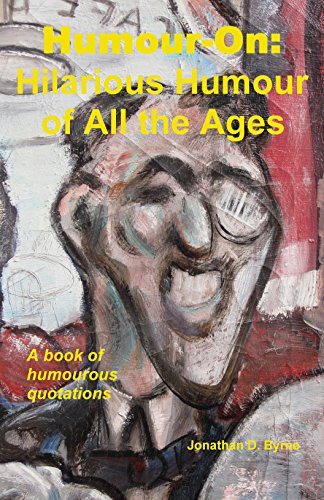 Humour-On: Hilarious Humour of All the Ages: A book of humorous quotations