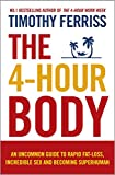 The 4-Hour Body: An Uncommon Guide to Rapid Fat-loss, Incredible Sex and Becoming Sup...
