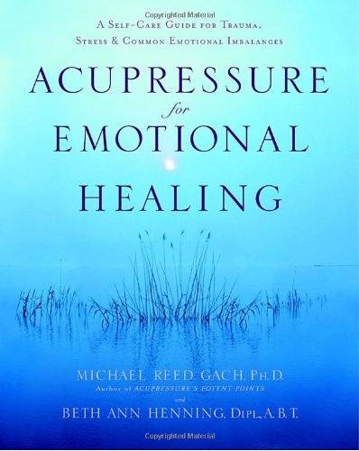 acupressure-for-emotional-healing-a-self-care-guide-for-trauma-stress-common-emotional-imbalances-a-