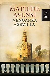 Venganza en Sevilla par Matilde Asensi