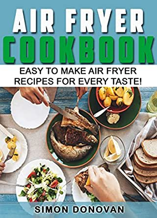 Air Fryer Cookbook: Easy to Make Air Fryer Recipes for