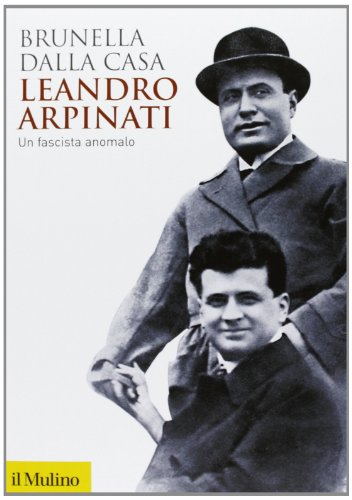 Leandro Arpinati. Un fascista anomalo (Biblioteca storica)