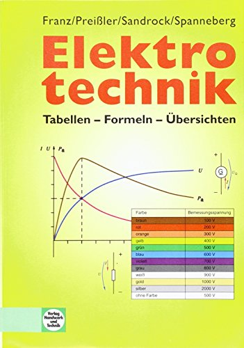 Elektrotechnik: Tabellen - Formeln - Übersichten