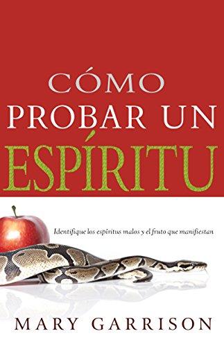 Cómo probar un espíritu: Identifique los espíritus malos y el fruto que manifiestan por Mary Garrison
