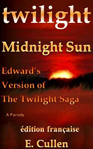 Twilight Midnight Sun: Edward's Version of The Twilight Saga (A Parody)(édition française) Crépuscule Soleil de minuit: Le Version d'Edward (Une parodie)