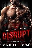 Disrupt (Iron Heretics MC Book 1)