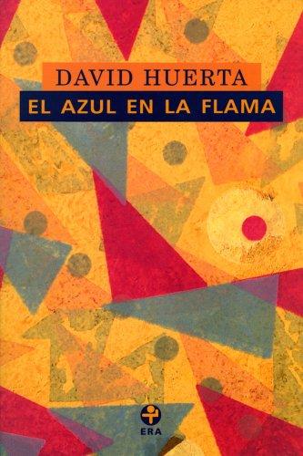El azul en la flama (Biblioteca Era) por David Huerta