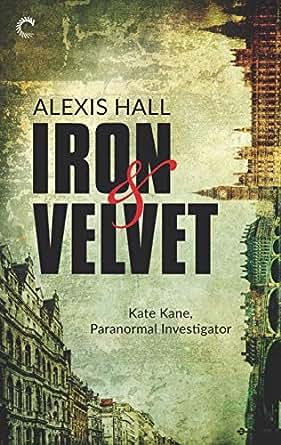 Iron & Velvet (Kate Kane, Paranormal Investigator Book 1) (English Edition)