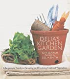 Delia's Kitchen Garden: The Beginner's Guide to Growing Fruit and Vegetables