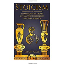 Stoicism 2 Manuscript in 1 Book: Life Mastery, Psychology, Emotions, Behavior (Stoic Journey)
