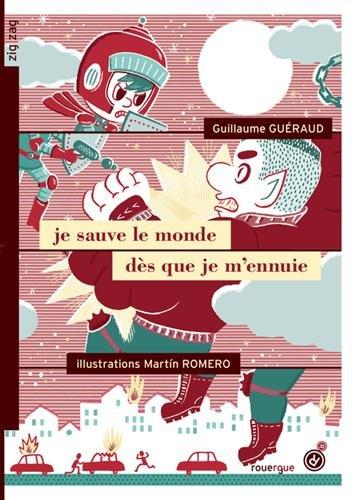 Je sauve le monde dès que je m'ennuie par Guillaume Guéraud, Martin Romero