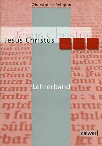 Oberstufe Religion NEU - III Jesus Christus: Lehrerheft