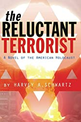 The Reluctant Terrorist: A novel of the American Holocaust: Volume 1