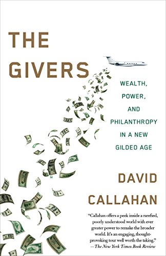 Givers: Money, Power, and Philanthropy in a New Gilded Age por David Callahan