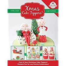 Xmas Cake Toppers!: Cute & Easy Christmas Cake Toppers! Fondant Fun for any Festive Celebration!: Volume 9 (Cute & Easy Cake Toppers Collection)