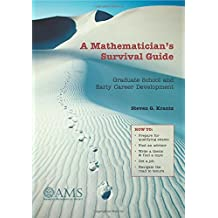 A Mathematician's Survival Guide: Graduate School and Early Career Development by Steven G. Krantz (2003) Paperback
