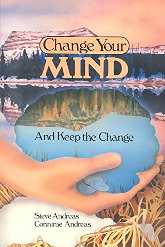 [Change Your Mind and Keep the Change] (By: Steve Andreas) [published: December, 1987]