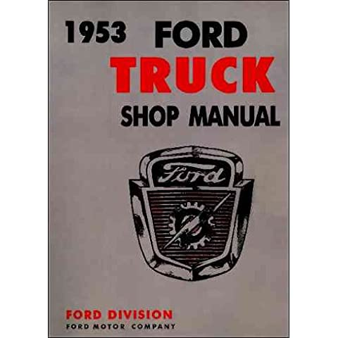 1953 FORD PICKUP & TRUCK REPAIR SHOP & SERVICE MANUAL - F-100, F-250 & F-350 Pick Ups, F-500, F-600, F-700, F-750, F-800, F-900, P-350, P-500, B-500, B-600, B-700, B-750, C-500, C-600, C-750 and C-800
