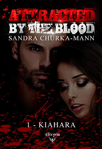 Attracted by the blood: 1 - Kiahara (Elixir of Moonlight)