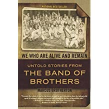 We Who Are Alive and Remain: Untold Stories from the Band of Brothers by Marcus Brotherton (2010-05-04)