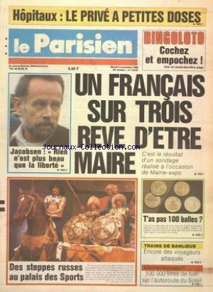 PARISIEN [No 13107] du 04/11/1986 - HOPITAUX - LE PRIVE A PETITES DOSES - UN FRANCAIS SUR TROIS REVE D'ETRE MAIRE - JACOBSEN - RIEN N'EST PLUS BEAU QUE LA LIBERTE - DES STEPPES RUSSES AU PALAIS DES SPORTS - LES CAVALIERS DJIGHITES DU CIRQUE DE MOSCOU - 100 000 LITRES DE FUEL SUR L'AUTOROUTE DU SOLEIL - TRAINS DE BANLIEUE - ENCORE DES VOYAGEURS ATTAQUES