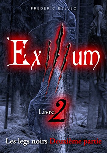 Exilium - Livre 2 : Les legs noirs (deuxième partie) par [Bellec, Frédéric]