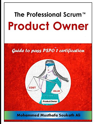 The Professional Scrum Product Owner: Guide to Pass PSPO 1 Certification por Mohammed Musthafa Soukath Ali