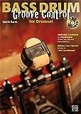 Bass Drum Groove Control for Drumset: Spieltechnik, Koordination und Unabhängigkeit für Rock, Soul, R&B, Fusion, Shuffle etc.