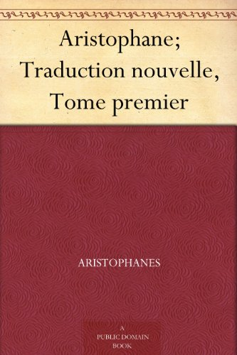 Aristophane; Traduction nouvelle, Tome premier