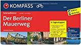 Der Berliner Mauerweg: Fahrradführer mit Routenkarten im optimalen Maßstab.: Fietsgids 1:50 000 (KOMPASS-Fahrradführer, Band 6014)