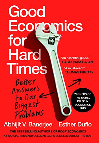 Good Economics for Hard Times : Better Answers to Our Biggest Problems