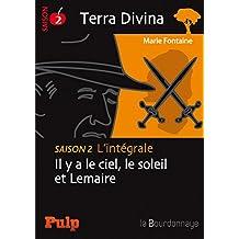Terra Divina - Saison 2 L'intégrale: Il y a le ciel, le soleil et Lemaire