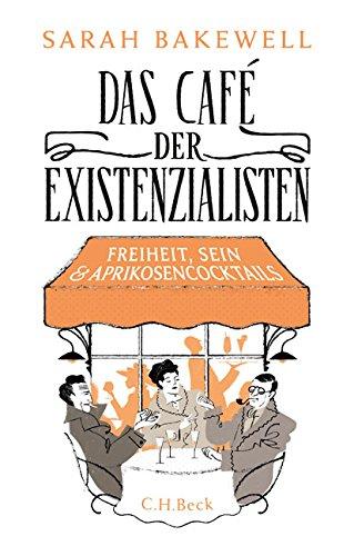 Bakewell, S: Café der Existenzialisten