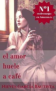 El amor huele a café par  Nieves García Bautista