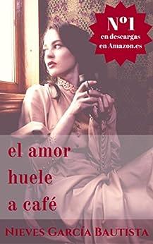 El amor huele a café (Spanish Edition) par [Bautista, Nieves García]