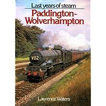 The Last Years of Steam: Paddington to Wolverhampton
