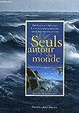 Seuls autour du monde. De Slocum à Monnet, la fantastique histoire des Circumnavigateurs