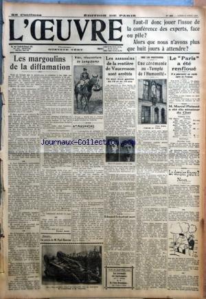OEUVRE (L') [No 4938] du 08/04/1929 - FAUT-IL DONC JOUER L'ISSUE DE LA CONFERENCE DES EXPERTS ? FACE OU PILE ? - ALORS QUE NOUS N'AVONS PLUS QUE HUIT JOURS A ATTENDRE ? - LES MARGOULINS DE LA DIFFAMATION PAR VICTOR SNELL - UN ARTICLE DE M. PAUL-BONCOUR - HIER, REOUVERTURE DE LONGCHAMP - ATMOSPHERE PAR D. - LES ASSASSINS DE LA RENTIERE DE VAUCRESSON SONT ARRETES - EDOUARD SCHURE EST MORT - LES TRAITEMENTS DES FONCTIONNAIRES PAR F. MEDORI - SI J'ETAIS HAUSSMANN PAR PIERRE LIEVRE CHEZ LES POSIT