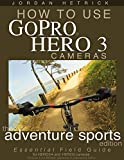 How To Use GoPro Hero 3 Cameras: The Adventure Sports Edition for HERO3+ and HERO3 Cameras (English Edition)