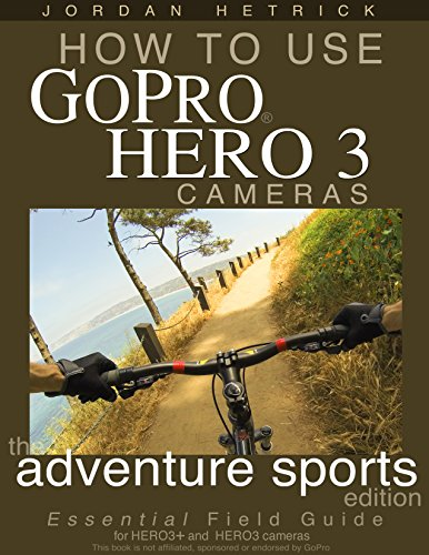 how-to-use-gopro-hero-3-cameras-the-adventure-sports-edition-for-hero3-and-hero3-cameras-english-edi