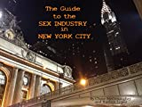 The Guide to the Sex Industry in New York City (English Edition)
