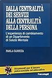 Dalla centralità dei servizi alla centralità della persona. L'esperienza di cambiamento di un dipartimento di salute mentale