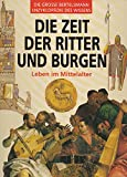 DIE GROSSE BERTELSMANN ENZYKLOPÄDIE DES WISSENS - Die Zeit der Ritter und Burgen - Leben im Mittelalter