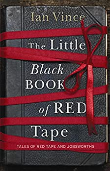 The Little Black Book of Red Tape: Great British Bureaucracy by [Vince, Ian]