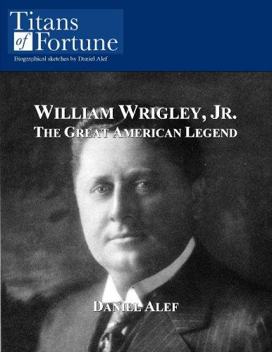 William Wrigley, Jr.: The Great American Legend (English Edition) -