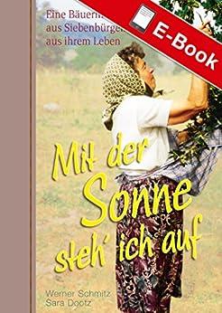 Mit der Sonne steh' ich auf: Eine Bäuerin aus Siebenbürgen erzählt aus ihrem Leben
